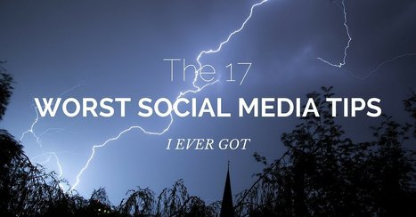 The 17 Worst Social Media Tips I Ever Got | Digital Brand Marketing | Scoop.it