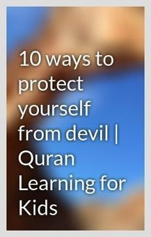 10 ways to protect yourself from devil Quran Le... | Quran learning for kids | Scoop.it