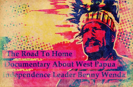 The Road To Home: Documentary About West Papua Independence Leader Benny Wenda | PAPUA MERDEKA ATAS DASAR KEADILAN | Scoop.it