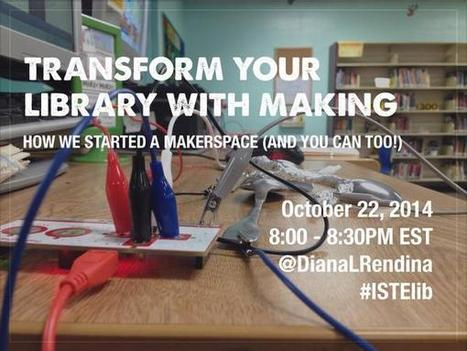 TRANSFORM YOUR LIBRARY WITH MAKING -Google Hangout - Oct. 22, 2014  ISTE Librarians Network | AHS Media Center and Technology  Center | Scoop.it