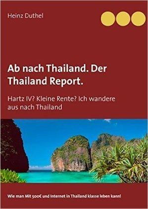 Ab nach Thailand. Der Thailand Report.: Hartz IV? Kleine Rente? Ich wandere aus nach Thailand 1: Heinz Duthel: Amazon.es: Tienda Kindle | Book Bestseller | Scoop.it
