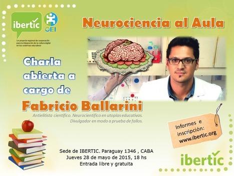 Neurociencia al aula.  Charla abierta a cargo del Dr Fabricio Ballarini | LabTIC - Tecnología y Educación | Scoop.it