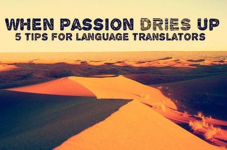When Passion Dries Up: 5 Tips for Language Translators | Freelancing & Business | Scoop.it