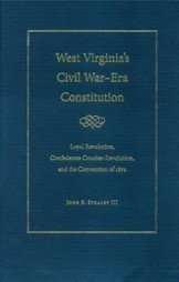 "Stealey's ""West Virginia Civil War Era Constitution"" 