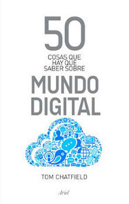 «50 cosas que hay que saber sobre el mundo digital», de Tom Chatfield | Esfera TIC | Educacion, ecologia y TIC | Scoop.it