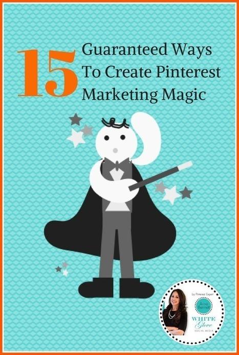 Pinterest Expert Shares 15 Guaranteed Ways to Create Pinterest Marketing Magic | Pinterest | Scoop.it