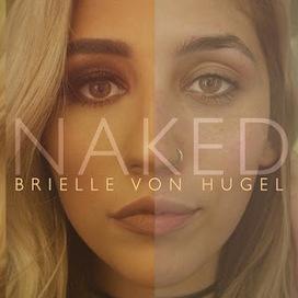 "American Idol's Semi-Finalist, Brielle Von Hugel Announces New Single ""NAKED,"" Out 11/22/16! | Straight Line PR | Scoop.it"