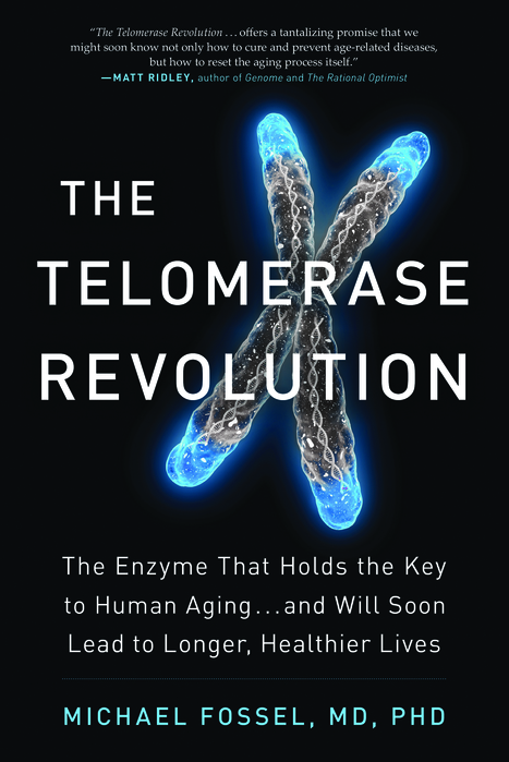 Michael Fossel on Aging and the Telomerase Revolution | Chair et Métal - L'Humanité augmentée | Scoop.it