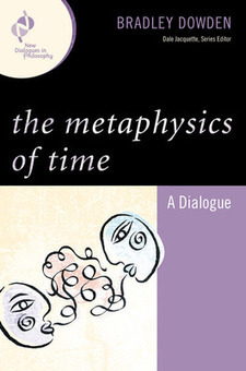 The Metaphysics of Time: A Dialogue - Bradley Harris Dowden - Download Educational | Lightwork | Scoop.it