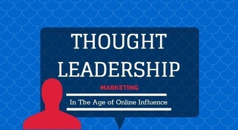 Thought Leadership Marketing In The Age Of Online Influence | MarketingHits | Scoop.it