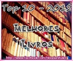 10 melhores livros em 2012 - Blog Dani Fuller | Blogueira, Estudante e Curiosa | Scoop.it