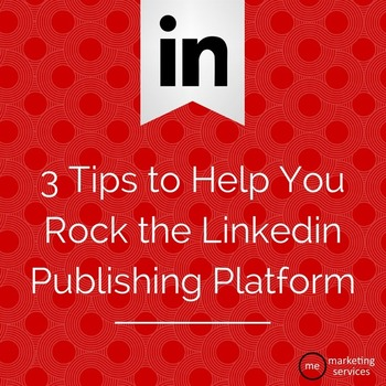 3 Tips to Help You Rock the Linkedin Publishing Platform   Business in a Social Media World   Scoop.it