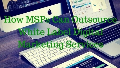 Growing Your MSP Business with Digital Marketing as a Service | Information Technology | Scoop.it