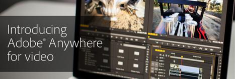 Adobe® Anywhere for video [ video ] - Adobe | Emerging Digital Workflows [ @zbutcher ] | Scoop.it