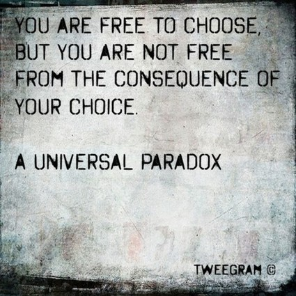 Choices and Consequences | Quote for Thought | Scoop.it