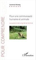Pour une communauté humaine et animale. La question de la dignité de l'animal - Laurence Harang - L'Harmattan | Parution d'ouvrages | Scoop.it
