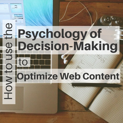 Use the Psychology of Decision-Making to Optimize Web Content | SEO | Scoop.it