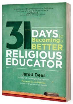 New Book: 31 Days to Becoming a Better Religious Educator! | The Religion Teacher | Catholic Religious Education | Resources for Catholic Faith Education | Scoop.it