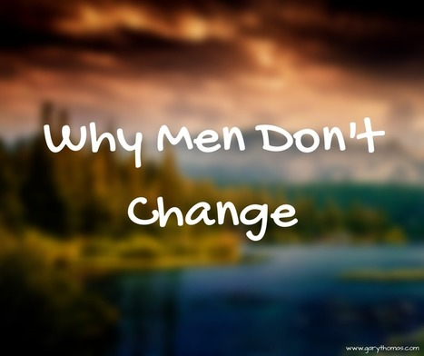 Why Men Don't Change   Gary Thomas   Christian Marriage   Scoop.it
