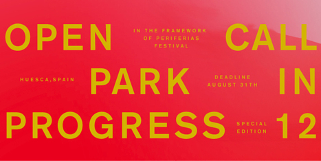 Open #artcall - Park in progress Huesca - deadline 31-08-2014 | Digital #MediaArt(s) Numérique(s) | Scoop.it