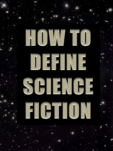 How to Define Science Fiction | writing scifi | Scoop.it