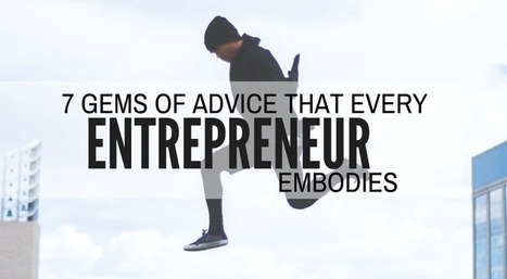 7 GEMS OF ADVICE THAT EVERY SUCCESSFUL ENTREPRENEUR EMBODIES | Startups,  Entrepreneurs, Angel Investors | Scoop.it