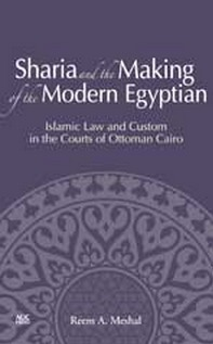 """Sharia and the Making of the Modern Egyptian"", by Reem A. Meshal 