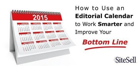 How to Use an Editorial Calendar to Work Smarter and Improve Your Bottom Line - The SiteSell Blog | The Content Marketing Hat | Scoop.it