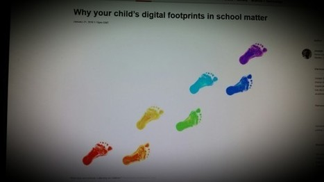 Why your child's digital footprints in school matter | Technology in Today's Classroom | Scoop.it