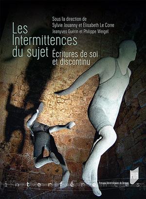 S. Jouanny, E. Lecorre (éd.), 'Les intermittences du sujet, écritures de soi et discontinu' | Lettres Idées Savoirs | Scoop.it