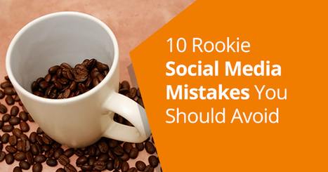 10 Rookie Social Media Mistakes You Should Avoid | Content Marketing & Content Strategy | Scoop.it
