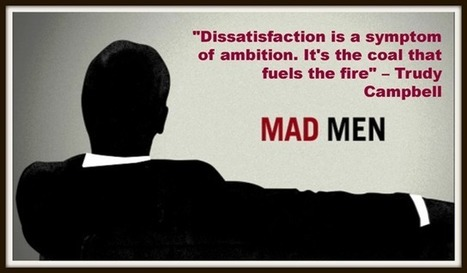 Dissatisfaction is the coal of ambition | marketing | Scoop.it