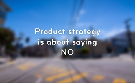 Product strategy means saying NO | Usability and UX | Scoop.it