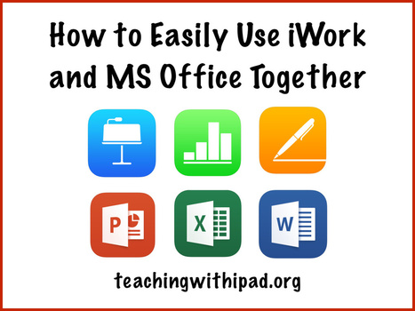 How to Easily Use iWork and MS Office Together | Edtech PK-12 | Scoop.it