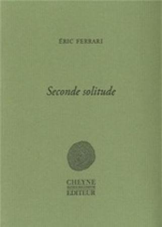 [note de lecture] Seconde solitude, d'Eric Ferrari par Jacques Josse | Poezibao | Scoop.it