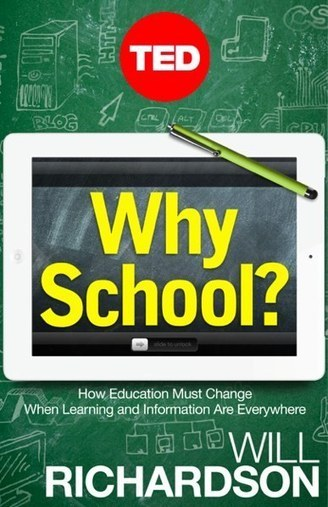 Will Richardson's book: Why School? How education must change when learning and information are everywhere | Hudson HS Learning Commons | Scoop.it