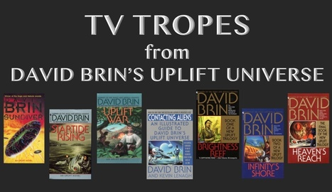 Uplift - Television Tropes & Idioms | David Brin's Uplift Universe | Scoop.it