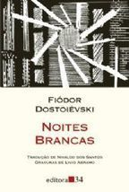 Noites Brancas, Dostoiévski, Editora 34 | Romances de Literatura Estrangeira | Scoop.it