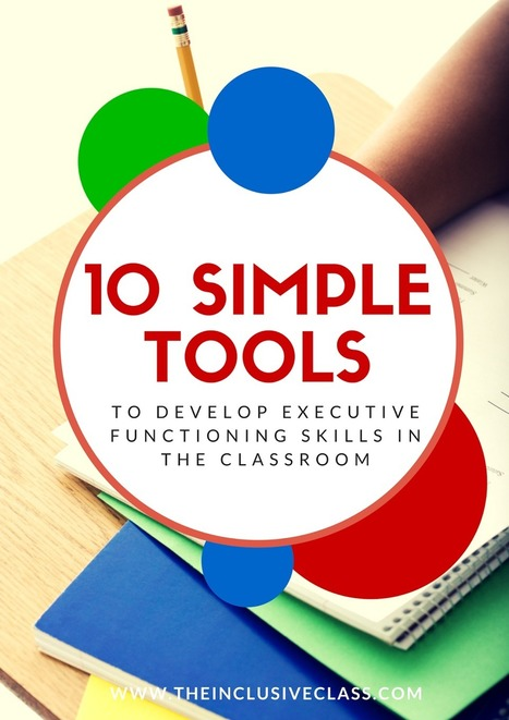 The Inclusive Class: 10 Simple Tools to Develop Executive Functioning Skills in the Classroom | ICT hints and tips for the EFL classroom | Scoop.it