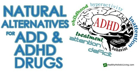 Top 6 Natural Alternatives to ADD & ADHD Drugs - Healthy Holistic Living | Professional chiropractors | Scoop.it