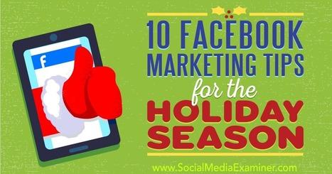 10 Facebook Marketing Tips for the Holiday Season : Social Media Examiner | Smarter Business | Scoop.it