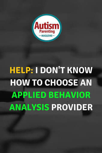 Help: I Don't Know How to Choose an Applied Behavior Analysis Provider - Autism Parenting Magazine   Autism Parenting   Scoop.it