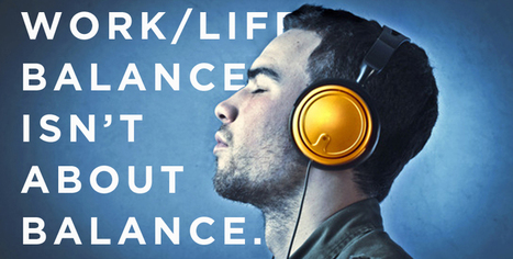 Work/Life balance isn't about balance. - Tyler Ward | Work life balance | Scoop.it