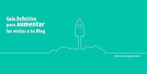Cómo aumentar las visitas de mi Blog ➨ La Guía definitiva | Seo, Social Media Marketing | Scoop.it