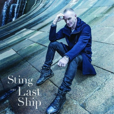 Last Ship - Sting (2013) | That's How Simona Sees It | Scoop.it