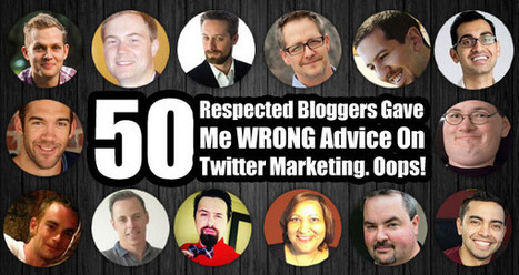 50 Respected Bloggers Gave Me WRONG Advice On Twitter Marketing. Oops! | Social média Ads | Scoop.it
