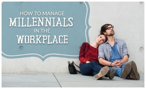 How To Manage Millennials In The Workplace [Guide] | Employee Engagement Made Easy! | Scoop.it