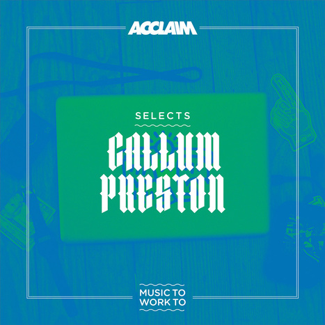 SELECTS: Callum Preston – Music To Work To | Acclaim | Recommended Music to Work to | Scoop.it