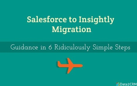 Salesforce to Insightly Migration in 5 Ridiculously Simple Steps | CRM Reviews | Scoop.it