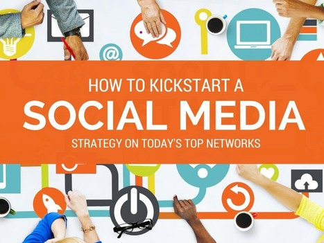 Kickstart a Social Media Strategy on Today's Top Networks via @Ivo_64 | AtDotCom Social media | Scoop.it